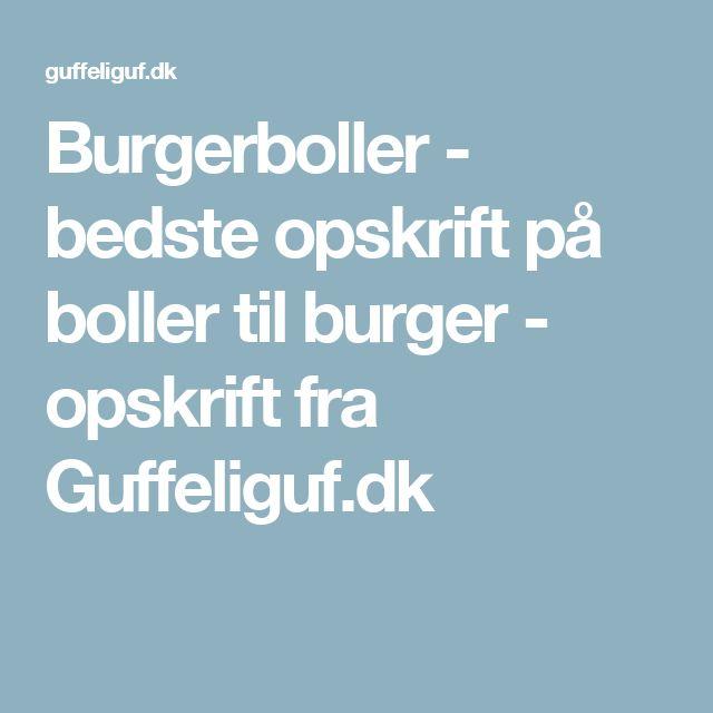 Burgerboller - bedste opskrift på boller til burger - opskrift fra Guffeliguf.dk