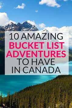 10 amazing bucket list adventures to have in Canada.