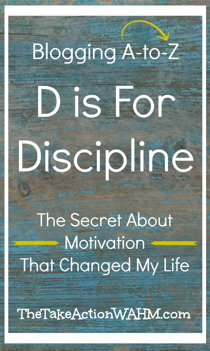 D is For Discipline - What I learned about discipline and motivation didn't just change the way I blogged, it changed my life. Click to find out how, or repin to save for later!