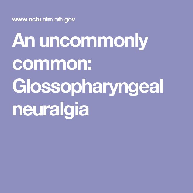 An uncommonly common: Glossopharyngeal neuralgia