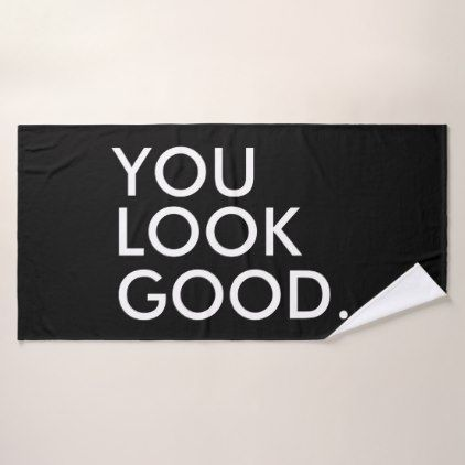 You look good funny hipster humor quote saying bath towel - funny quotes fun personalize unique quote