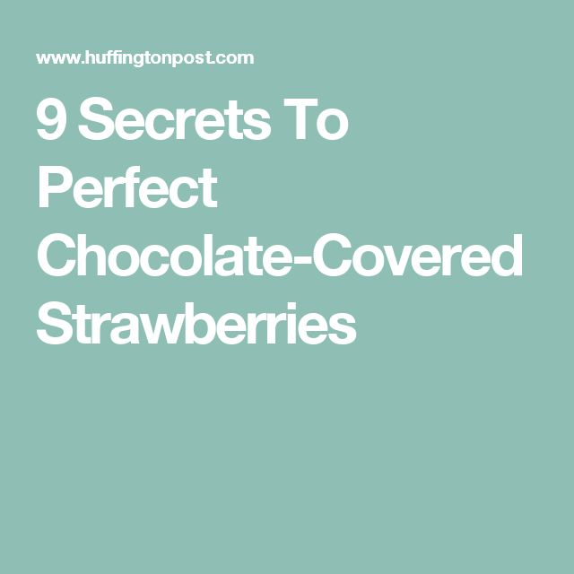 9 Secrets To Perfect Chocolate-Covered Strawberries