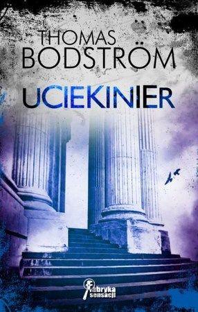 """Thomas Bodström, """"Uciekinier"""", przeł. Barbara Czarniawska, Grupa Wydawnicza Foksal, Warszawa 2014. 446 stron"""