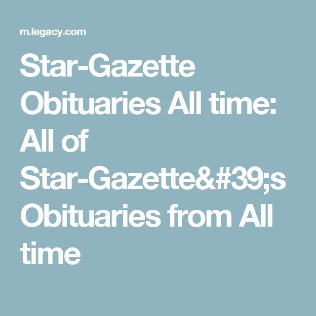 Star-Gazette Obituaries All time: All of Star-Gazette's Obituaries from All time
