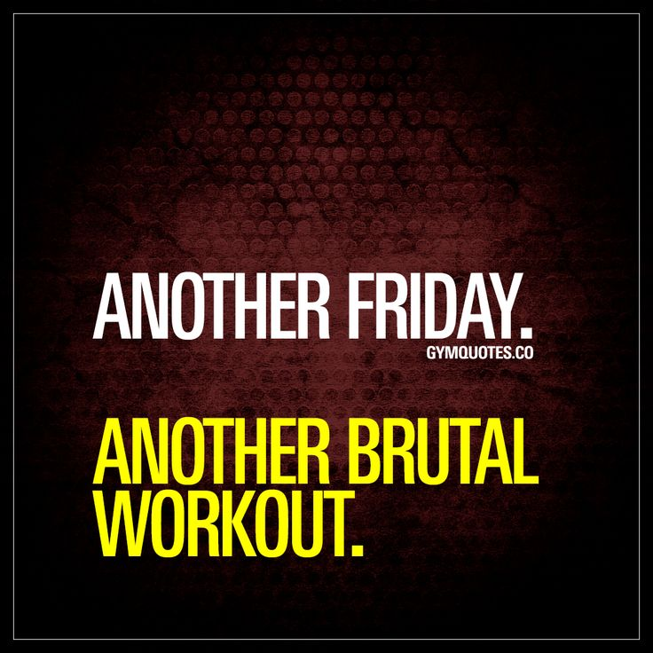 """Another Friday. Another brutal workout."" #happyfriday  And like EVERY SINGLE Friday before this one, we will be in the gym. Training hard. Another Friday – another brutal workout! #motivation #workout"