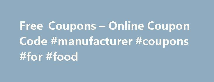 Free Coupons – Online Coupon Code #manufacturer #coupons #for #food http://coupons.remmont.com/free-coupons-online-coupon-code-manufacturer-coupons-for-food/  #free online coupons # Free Online Coupons Use these free online coupons and coupon codes to save money at all the best online stores for computers and electronics like Dell, Best Buy, Circuit City, Newegg and Buy.com. Find promotional codes for office supplies stores like Staples and Office Depot, as well as travel services like…