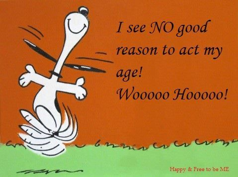 no reason to act my age funny cute cartoons snoopy humor