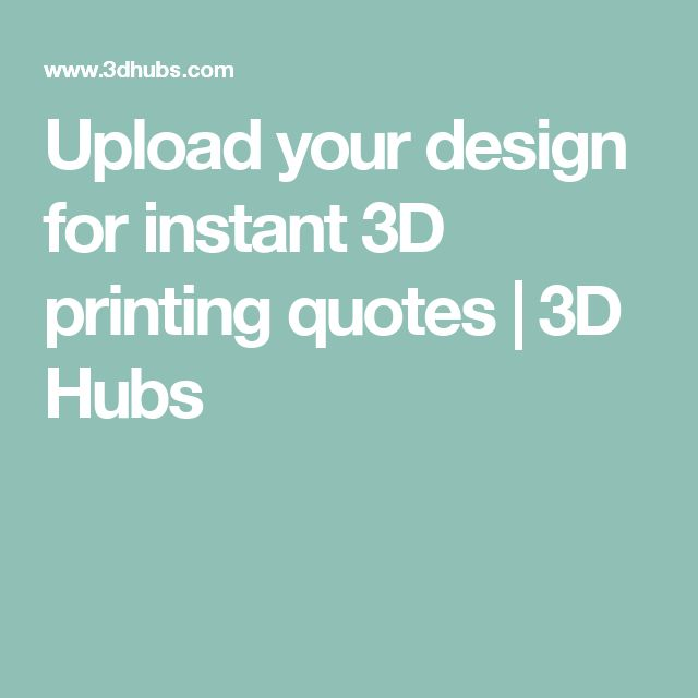 Upload your design for instant 3D printing quotes   3D Hubs