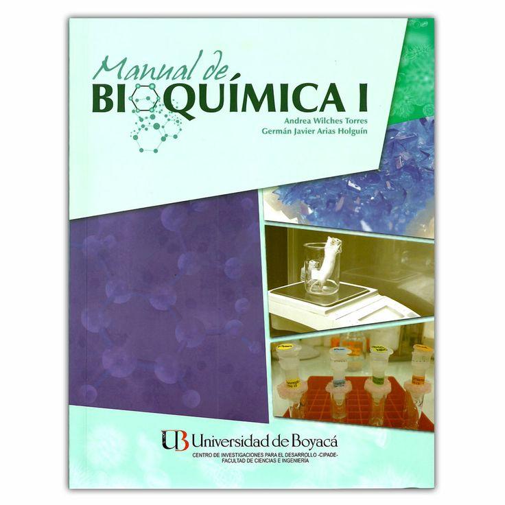 Manual de bioquímica I  – Andrea Wilches Torres, Germán Javier Arias Holguín  - Universidad de Boyacá  http://www.librosyeditores.com/tiendalemoine/3635-manual-de-bioquimica-i-9789588642451.html Editores y distribuidores