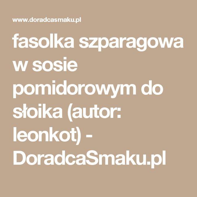 fasolka szparagowa w sosie pomidorowym do słoika (autor: leonkot) - DoradcaSmaku.pl