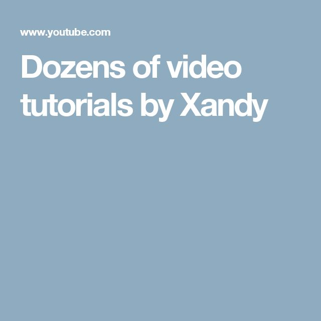 Dozens of video tutorials by Xandy