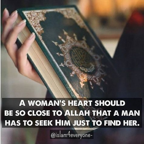 A woman's heart should be so close to Allah that a man has to seek Him just to find her.
