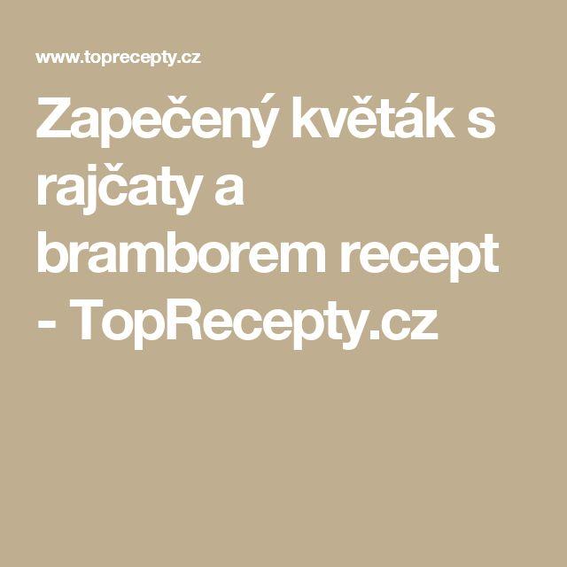 Zapečený květák s rajčaty a bramborem recept - TopRecepty.cz