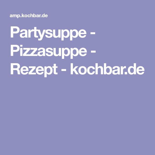Partysuppe - Pizzasuppe - Rezept - kochbar.de
