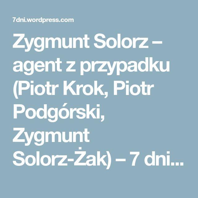 Zygmunt Solorz – agent z przypadku (Piotr Krok, Piotr Podgórski, Zygmunt Solorz-Żak) – 7 dni – prawdziwe wyzwanie to poznać Świat