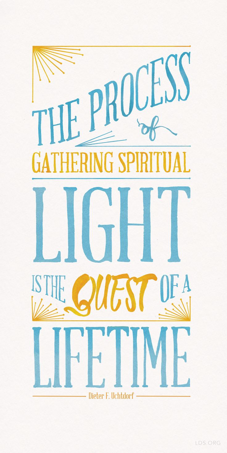 Let us acknowledge that most often gaining a testimony is not a task of a minute, an hour, or a day. It is not once and done. The process of gathering spiritual light is the quest of a lifetime.—Dieter F. Uchdorf #LDS