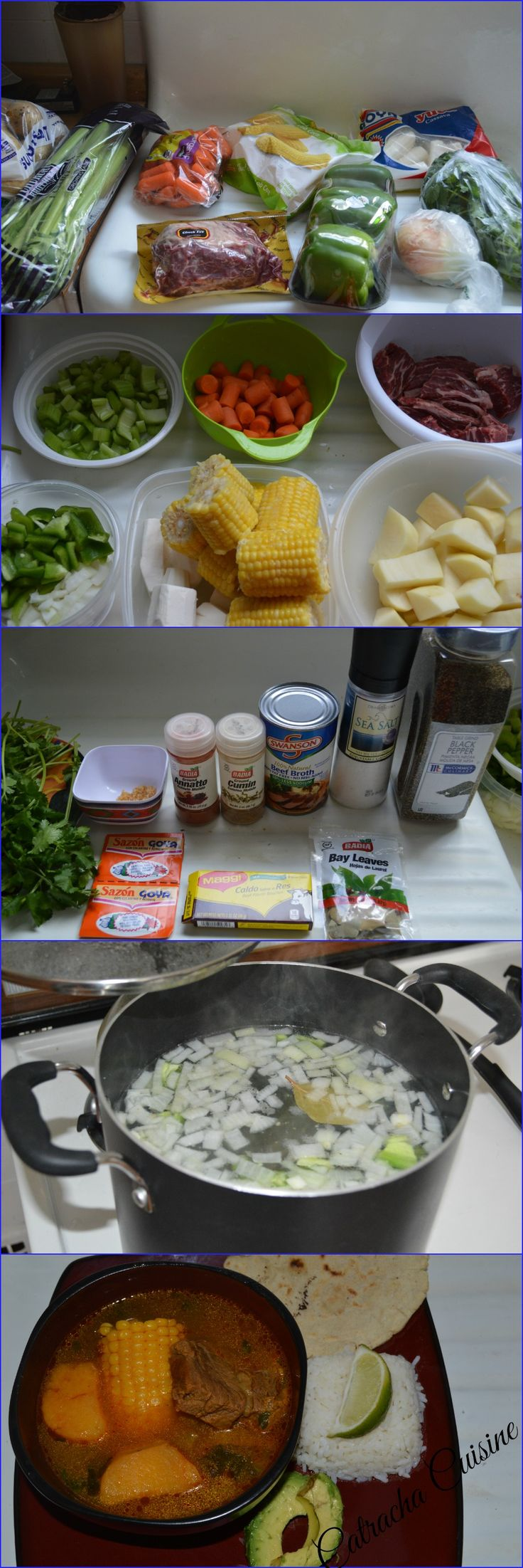 SOPA DE RES (Honduran Beef Soup) INGREDIENTS 2 lbs of Chuck roast 4 cups of water 3  cloves garlic 1 Onion 1 Bunch fresh Cilantro 1 lbs Carrots 1 lbs potatoes  1 lbs of YUCA 2 Celery ribs  2 lbs Corn  1 can beef broth 2 TBsp Annatto 2 Tsp Cumin  2 season goya 1 bay leaves 1 Caldo de res  PREPARATION  saucepan place the water along with the meat, garlic, onion, salt, bay leaves and cilantro. Cook for  2 hours or until meat tender. add Vegetables and the rest of  spices.