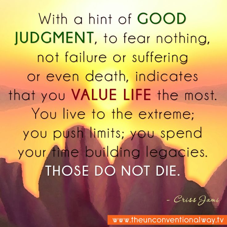 """""""With a hint of good judgement, to fear nothing not failure or suffering or even death, indicates that you value life..."""""""