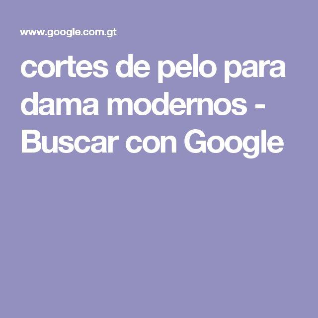 cortes de pelo para dama modernos - Buscar con Google
