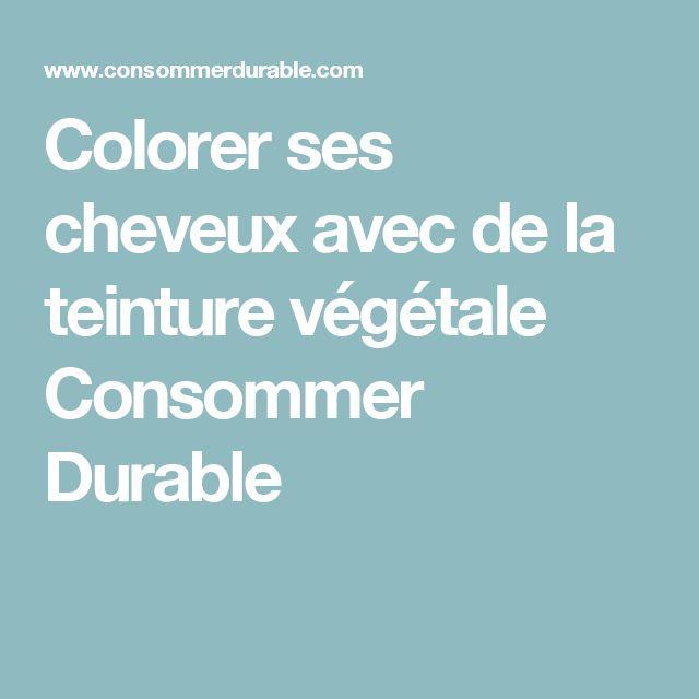 Colorer ses cheveux avec de la teinture végétale Consommer Durable