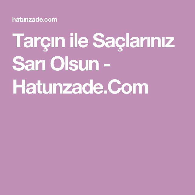 Tarçın ile Saçlarınız Sarı Olsun - Hatunzade.Com