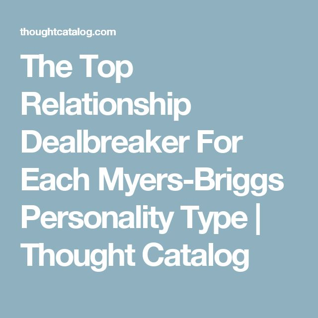 The Top Relationship Dealbreaker For Each Myers-Briggs Personality Type | Thought Catalog
