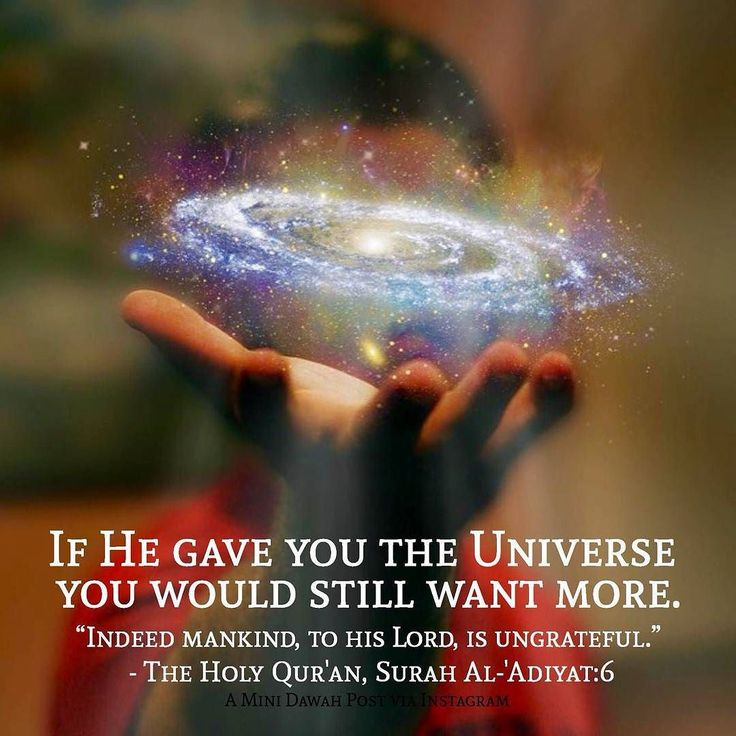 If he gave you the universe you would still want more.