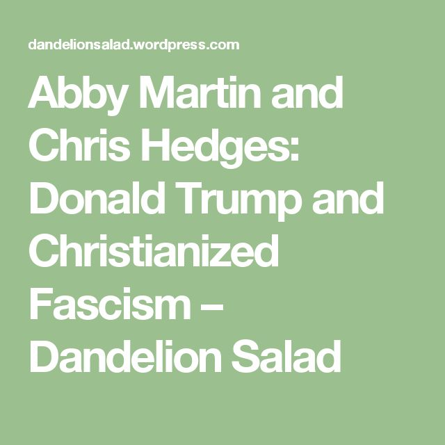 Abby Martin and Chris Hedges: Donald Trump and Christianized Fascism – Dandelion Salad