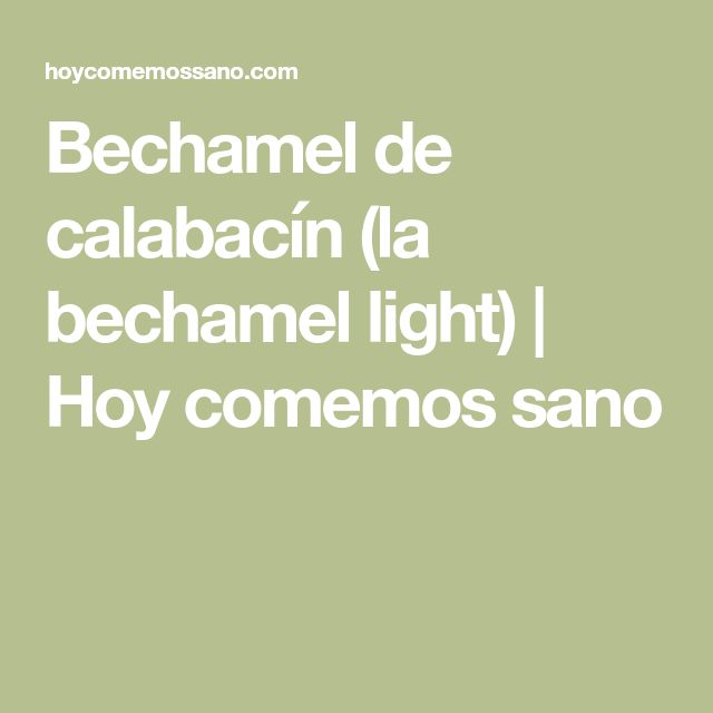 Bechamel de calabacín (la bechamel light)   Hoy comemos sano