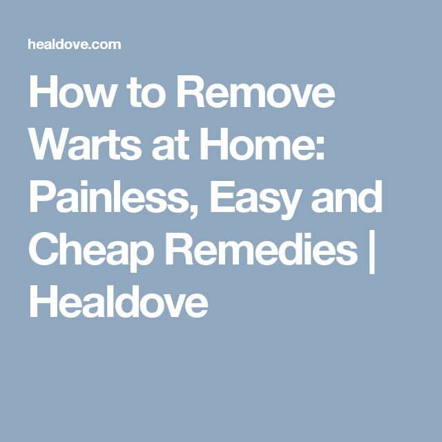 How to Remove Warts at Home: Painless, Easy and Cheap Remedies | Healdove