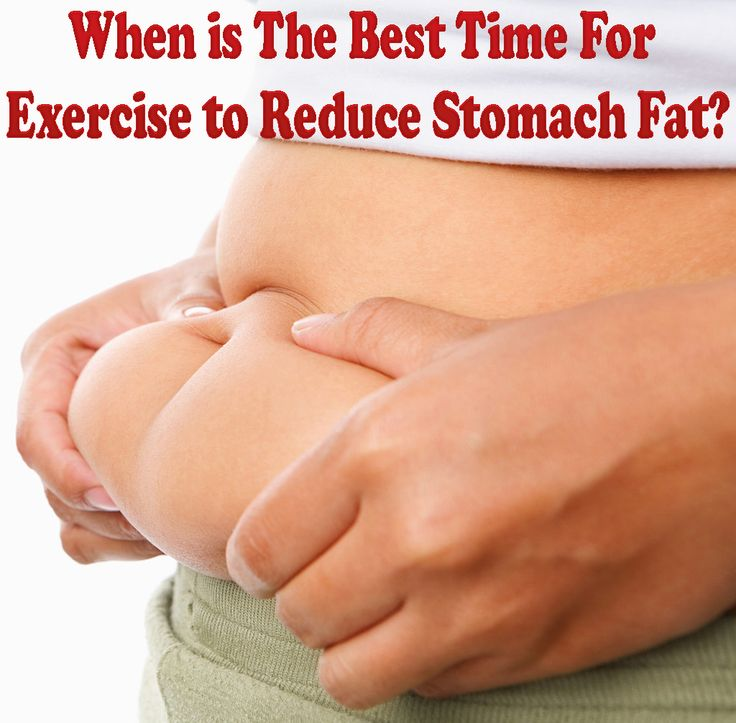 When is The Best Time For Exercise to Reduce Stomach Fat ...