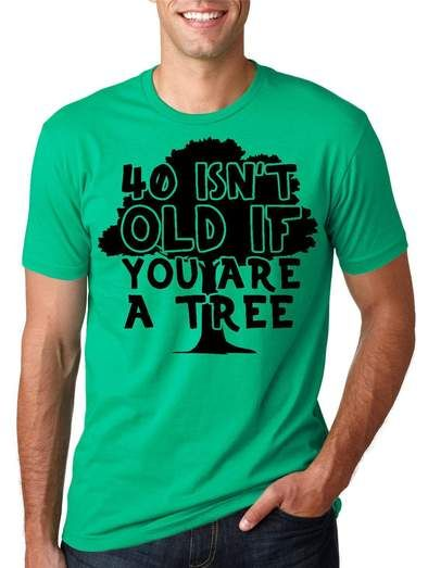 5219852e 40 Isn't Old If You Are a Tree Men's Tshirt - mens t-shirts - CrazyDog T- Shirts