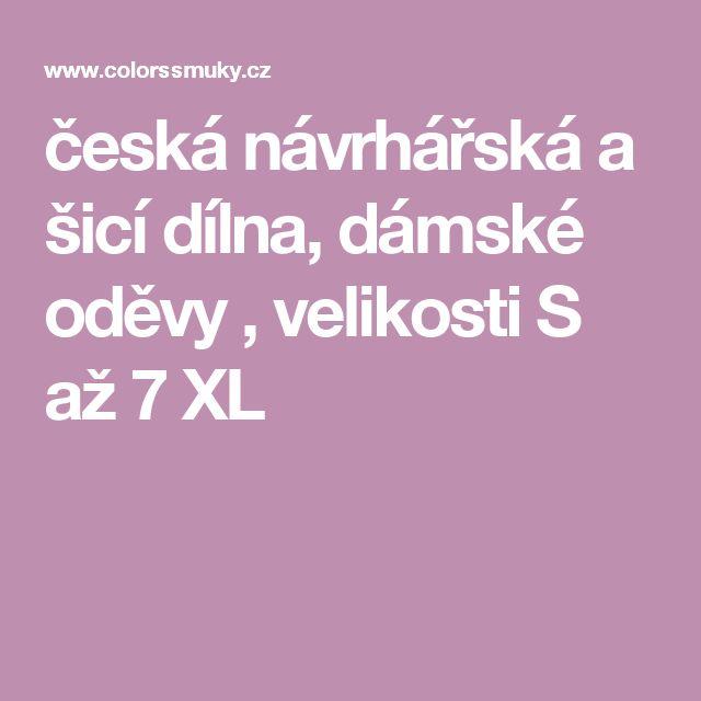 česká návrhářská a šicí dílna, dámské oděvy , velikosti S až 7 XL