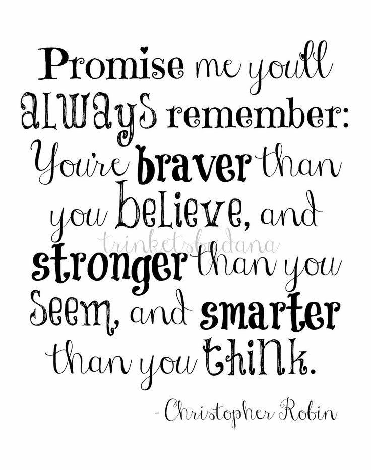 """You're braver than you believe..."" -Christopher Robin to Winnie the Pooh"
