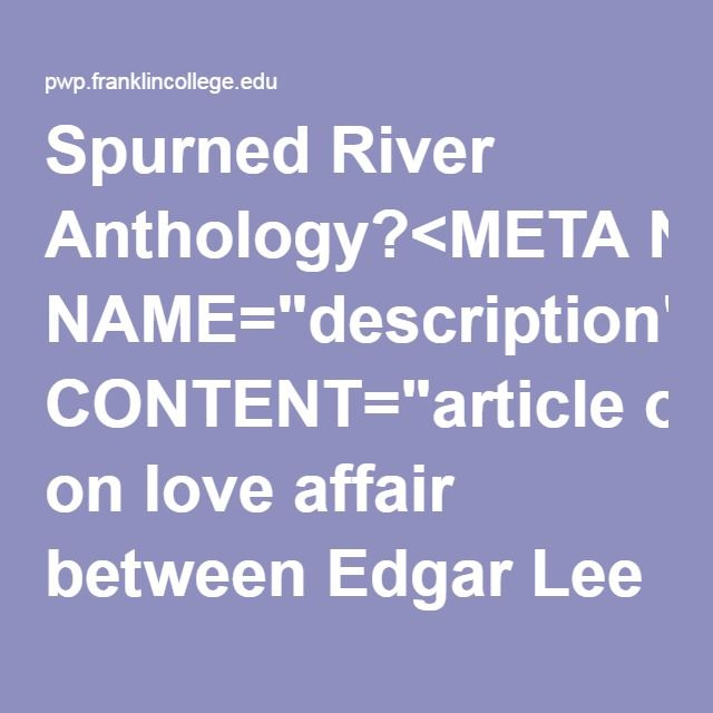 """Spurned River Anthology?<META NAME=""""description"""" CONTENT=""""article on love affair between Edgar Lee Masters and rich Indiana widow""""><META NAME=""""keywords"""" CONTENT=""""Edgar Lee Masters, literary love affair, Indiana widow, spurned love"""">"""