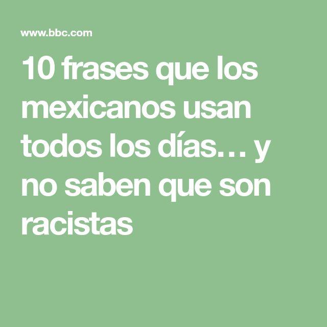 10 frases que los mexicanos usan todos los días… y no saben que son racistas