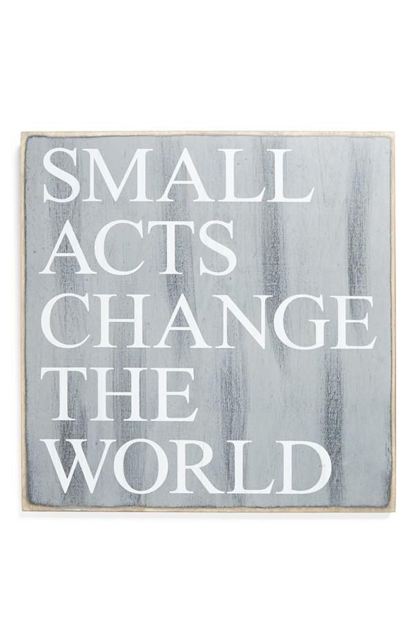 Small acts change the world.