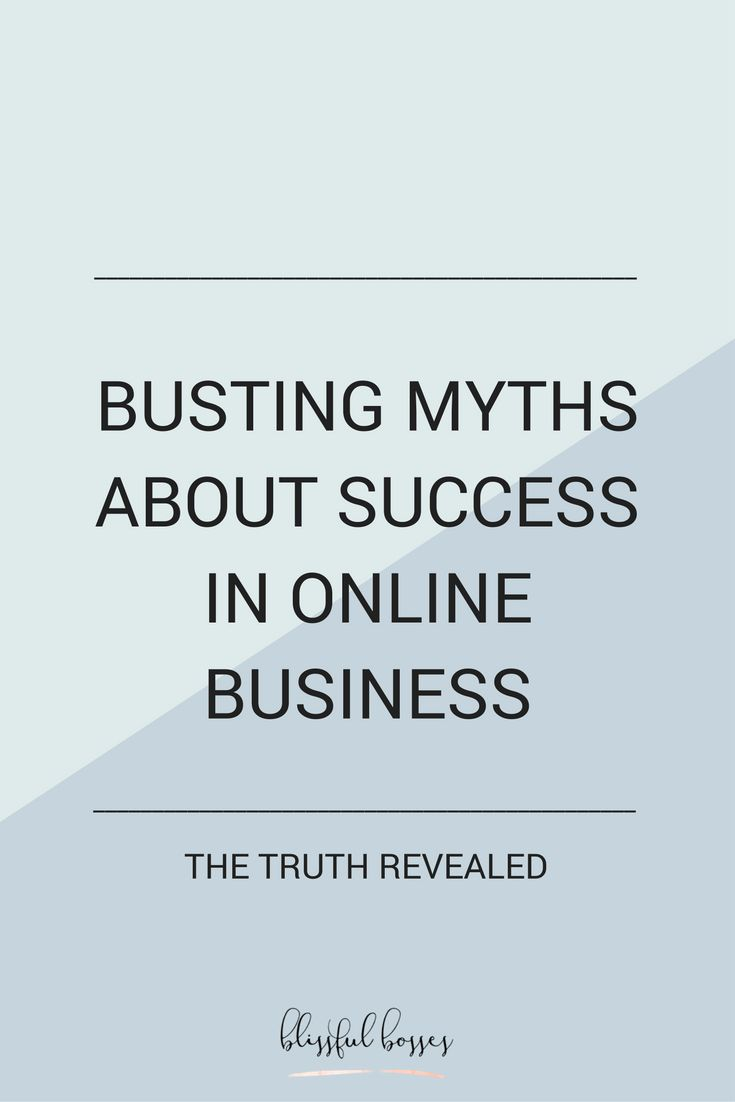 Busting Myths About Success In Online Business