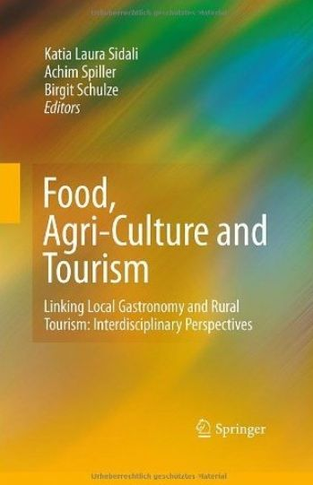 Food, Agri-Culture and Tourism: Linking Local Gastronomy and Rural Tourism