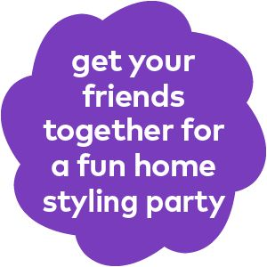 get your friends together for a fun home styling party