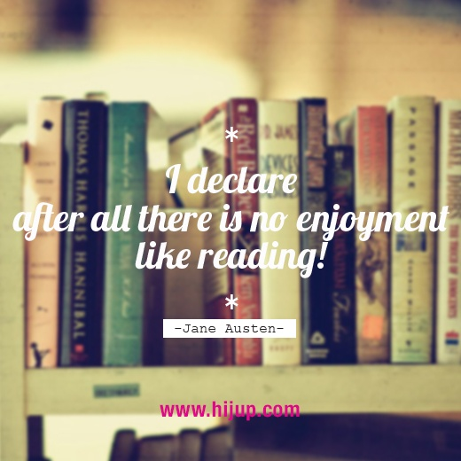 """""""I declare after all there is no enjoyment like reading."""" -Jane Austen #HijUpQuote #GetUpQuote #Quote"""