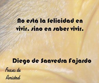 Frases Filosoficas De Felicidad De Diego De Saavedra Fajardo Frases Filosoficas Frases Filosofos
