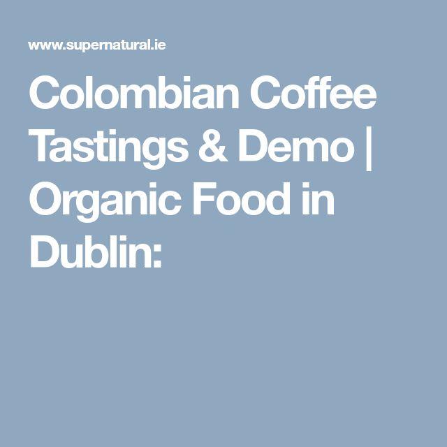 Colombian Coffee Tastings & Demo | Organic Food in Dublin: