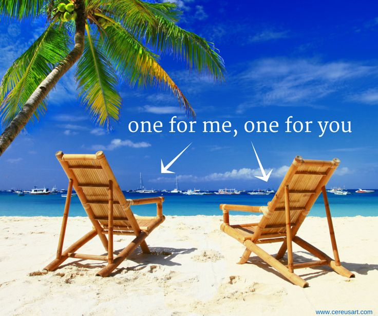 Beach Saying: One for me, one for you.