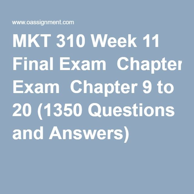 MKT 310 Week 11 Final Exam  Chapter 9 to 20 (1350 Questions and Answers)