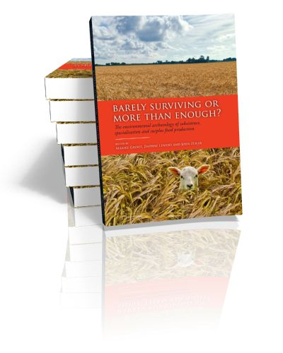 Barely Surviving or More than Enough? The environmental archaeology of subsistence, specialisation and surplus food production Edited by M...