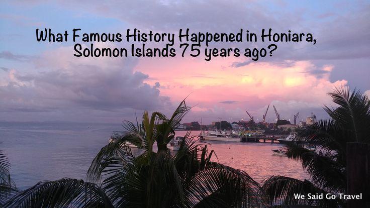 What Famous History Happened in Honaira Solomon Islands 75 years ago?