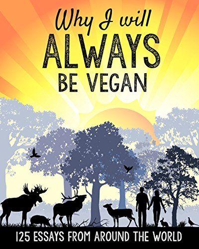 Why I will ALWAYS be vegan: 125 essays from around the wo... https://www.amazon.com/dp/1512067806/ref=cm_sw_r_pi_dp_x_gR-eybBAT0DFC