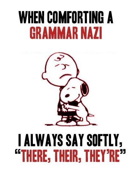 grammar :) hahaha!!! I'm lookin at you Marie!!