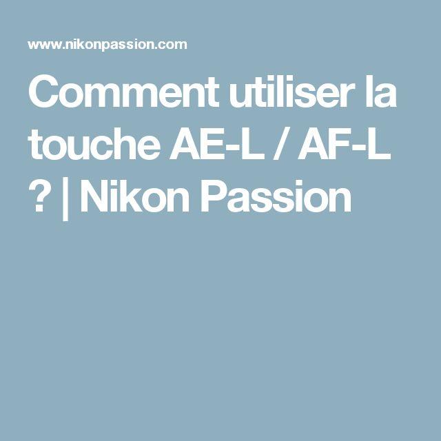 Comment utiliser la touche AE-L / AF-L ?   Nikon Passion